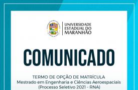 AVISO – TERMO DE OPÇÃO DE MATRÍCULA – Mestrado em Engenharia e Ciências Aeroespaciais (Processo Seletivo 2021 – RNA)