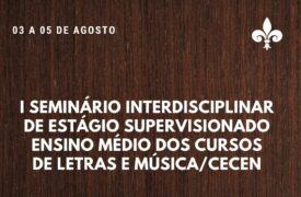 Inscrições abertas para I Seminário Interdisciplinar de Estágio Supervisionado Ensino Médio dos Cursos de Letras e Música